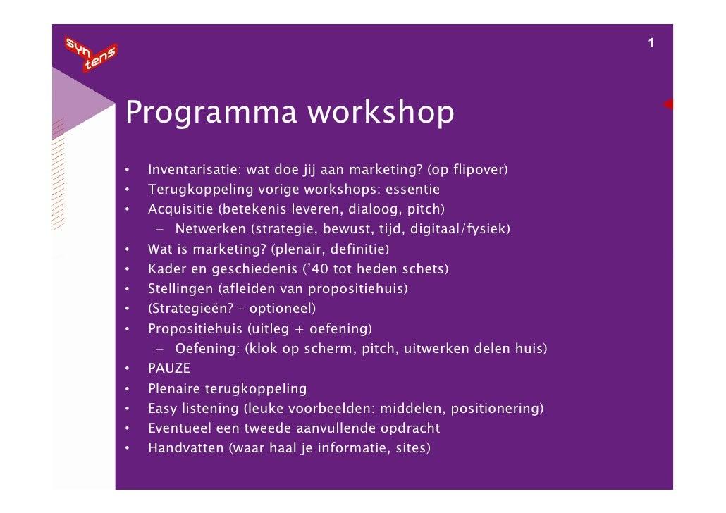 1     Programma workshop     Inventarisatie: wat doe jij aan marketing? (op flipover) •     Terugkoppeling vorige workshop...