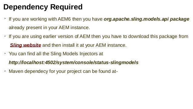 Dependency Required ➢ If you are working with AEM6 then you have org.apache.sling.models.api package already present in yo...