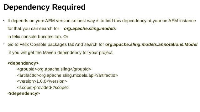 Dependency Required ➢ It depends on your AEM version so best way is to find this dependency at your on AEM instance for th...
