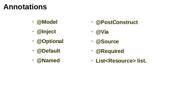 Annotations ➢ @Model ➢ @Inject ➢ @Optional ➢ @Default ➢ @Named ➢ @PostConstruct ➢ @Via ➢ @Source ➢ @Required ➢ List<Resour...