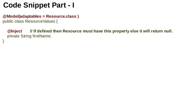 Code Snippet Part - I @Model(adaptables = Resource.class ) public class ResourceValues { @Inject // If defined then Resour...