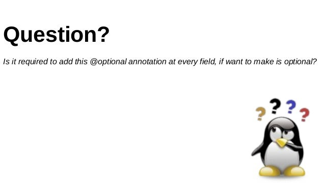 Question? Is it required to add this @optional annotation at every field, if want to make is optional?