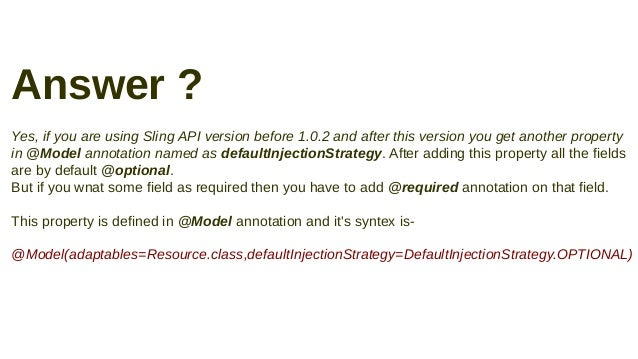 Answer ? Yes, if you are using Sling API version before 1.0.2 and after this version you get another property in @Model an...