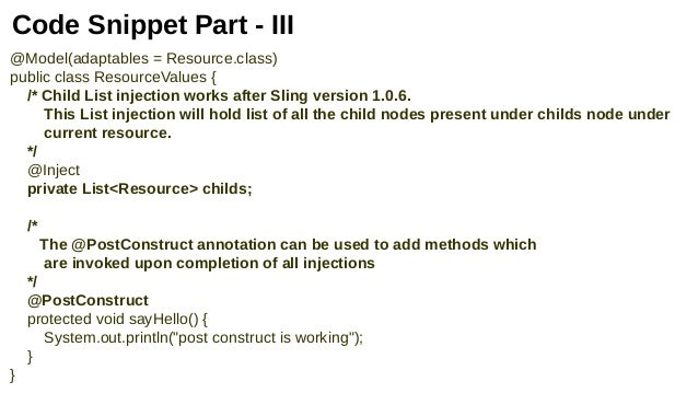 Code Snippet Part - III @Model(adaptables = Resource.class) public class ResourceValues { /* Child List injection works af...