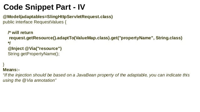 Code Snippet Part - IV @Model(adaptables=SlingHttpServletRequest.class) public interface RequestValues { /* will return re...