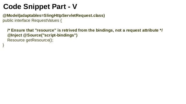 "Code Snippet Part - V @Model(adaptables=SlingHttpServletRequest.class) public interface RequestValues { /* Ensure that ""re..."