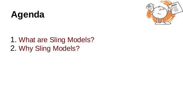 Agenda 1. What are Sling Models? 2. Why Sling Models?