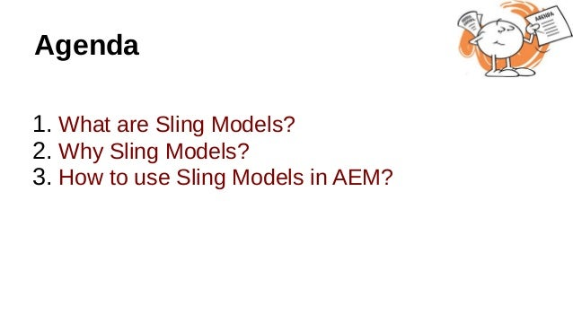 Agenda 1. What are Sling Models? 2. Why Sling Models? 3. How to use Sling Models in AEM?