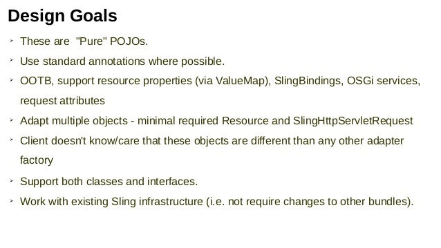 """➢ These are """"Pure"""" POJOs. ➢ Use standard annotations where possible. ➢ OOTB, support resource properties (via ValueMap), S..."""
