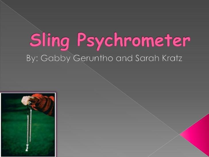 By: Gabby Geruntho and Sarah Kratz<br />Sling Psychrometer<br />