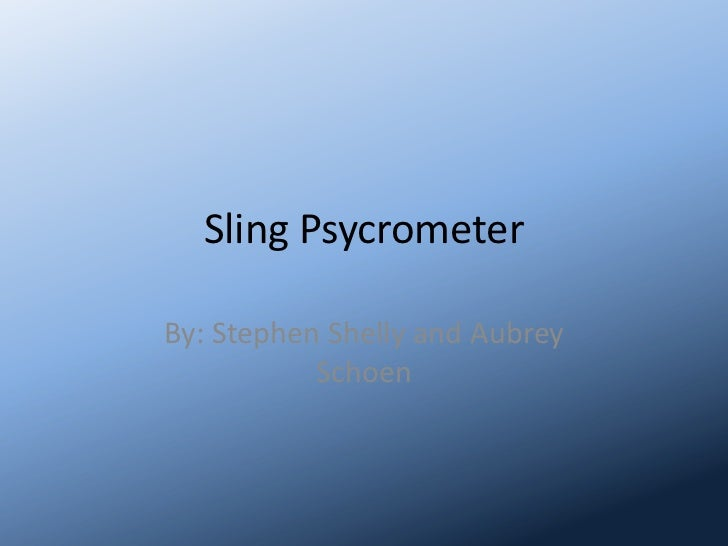 Sling Psycrometer<br />By: Stephen Shelly and Aubrey Schoen<br />