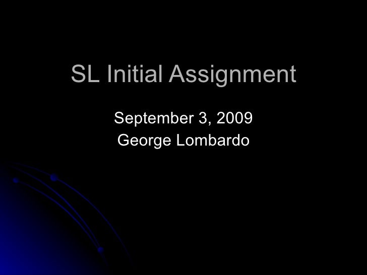 SL Initial Assignment September 3, 2009 George Lombardo