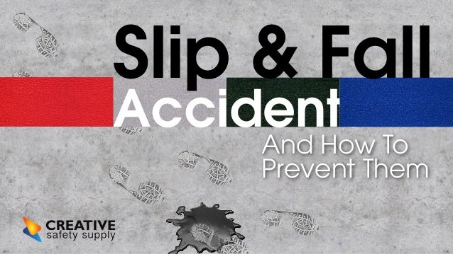 Slip & Fall  Accidents  And How To Prevent Them