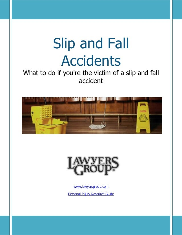 Slip and Fall                      Accidents What to do if youre the victim of a slip and fall                     acciden...