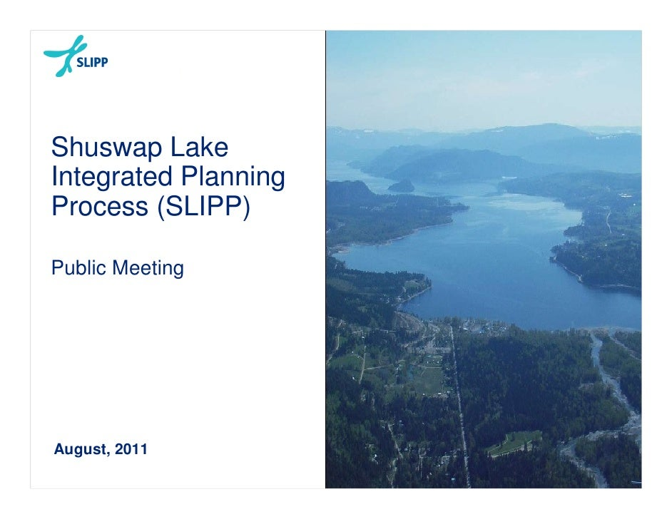 Shuswap LakeIntegrated PlanningProcess (SLIPP)Public MeetingAugust, 2011