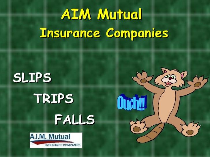 AIM Mutual   Insurance Companies SLIPS  TRIPS FALLS Ouch!!