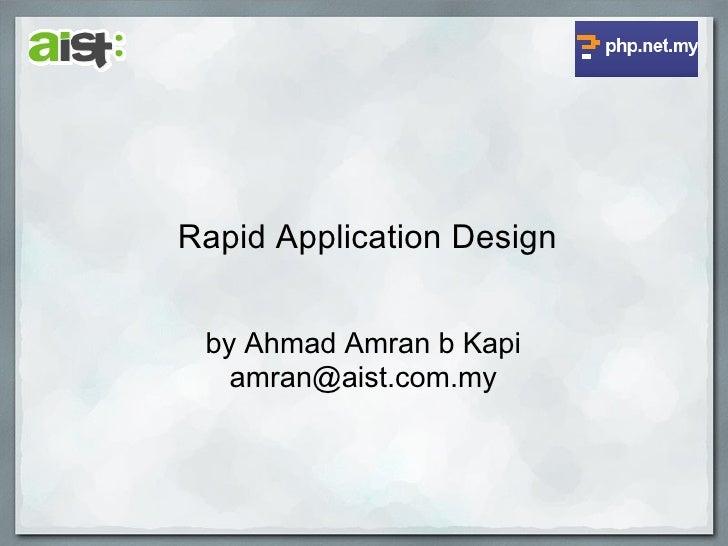 Rapid Application Design    by Ahmad Amran b Kapi    amran@aist.com.my