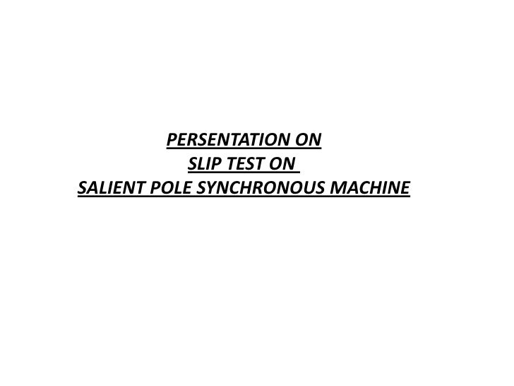 PERSENTATION ON            SLIP TEST ONSALIENT POLE SYNCHRONOUS MACHINE