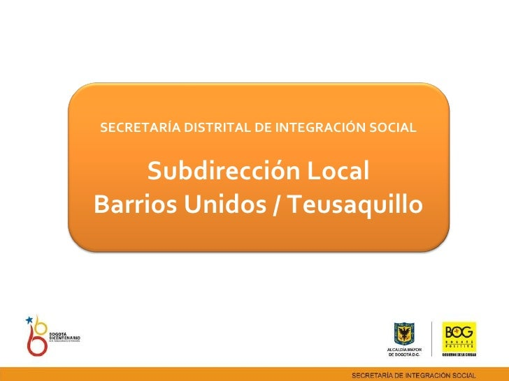 SECRETARÍA DISTRITAL DE INTEGRACIÓN SOCIAL Subdirección Local Barrios Unidos / Teusaquillo