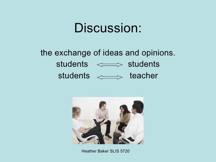 Discussion: <ul><li>the exchange of ideas and opinions. </li></ul><ul><li>students  students </li></ul><ul><li>students  t...