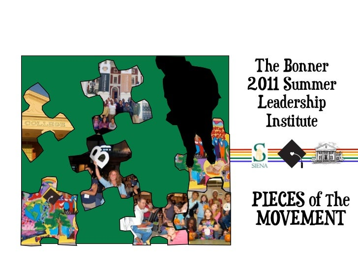 The Bonner2011 Summer Leadership  InstitutePIECES of TheMOVEMENT