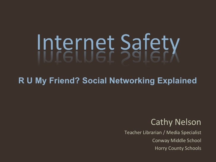 Cathy Nelson Teacher Librarian / Media Specialist Conway Middle School Horry County Schools R U My Friend? Social Networki...