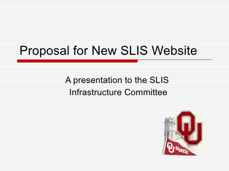 Proposal for New SLIS Website A presentation to the SLIS  Infrastructure Committee