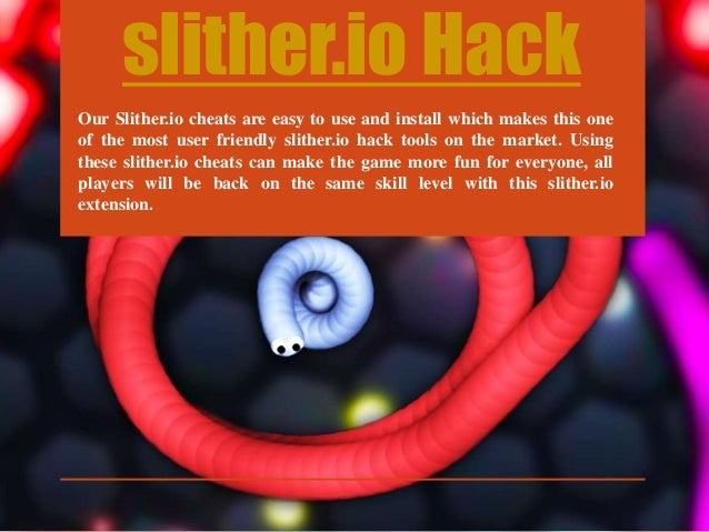 slither.io Hack Our Slither.io cheats are easy to use and install which makes this one of the most user friendly slither.i...
