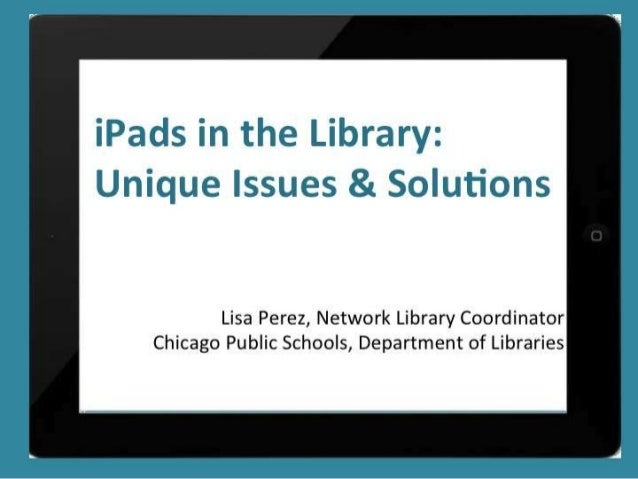 iPads in the Library: Unique Issues & Solutions