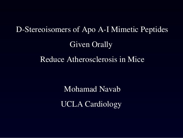 D-Stereoisomers of Apo A-I Mimetic Peptides Given Orally Reduce Atherosclerosis in Mice Mohamad Navab UCLA Cardiology