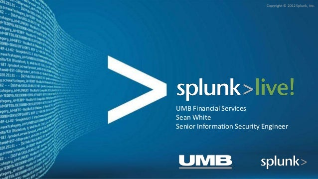 Copyright © 2012 Splunk, Inc.UMB Financial ServicesSean WhiteSenior Information Security Engineer