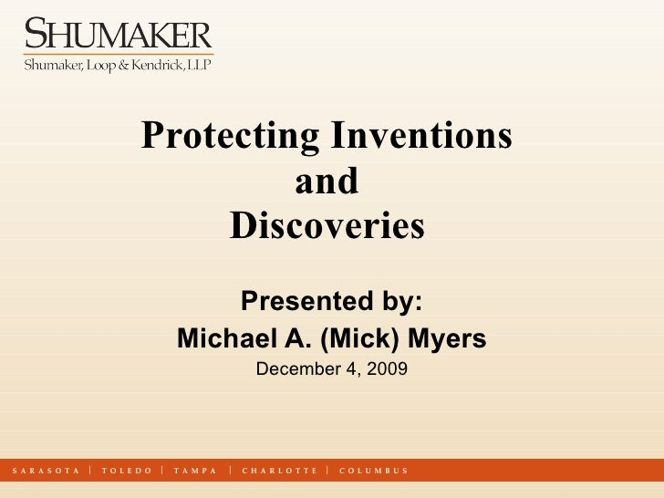 Protecting Inventions  and  Discoveries   Presented by: Michael A. (Mick) Myers December 4, 2009