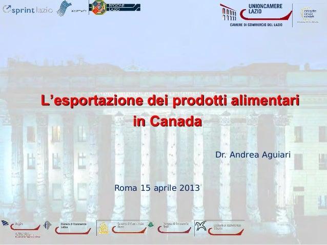 L'esportazione dei prodotti alimentari             in Canada                                Dr. Andrea Aguiari          Ro...