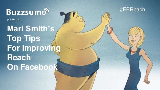 www.buzzsumo.com Mari Smith's Top Tips For Improving Reach On Facebook presents... #FBReach