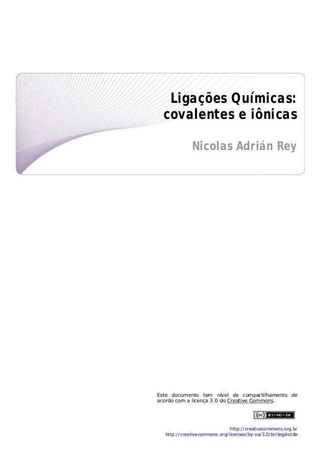Ligações Químicas: covalentes e iônicas  Nicolas Adrián Rey               Este documento tem nível de com...