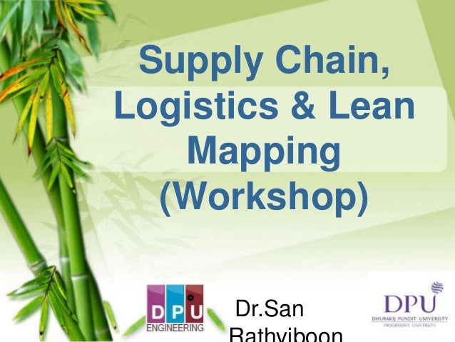 Supply Chain, Logistics & Lean Mapping (Workshop) Dr.San