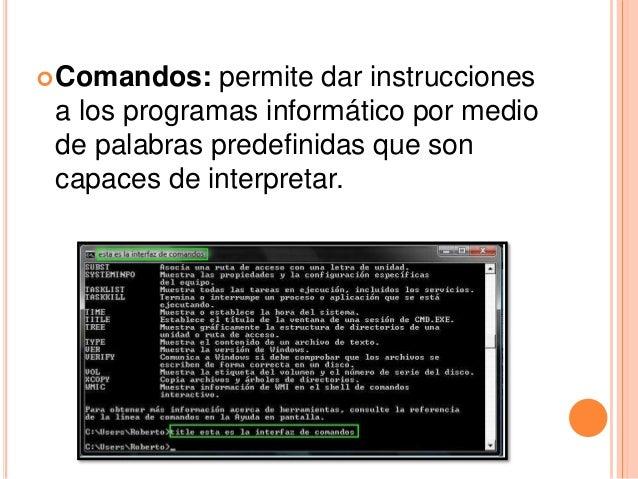 Comandos: permite dar instrucciones a los programas informático por medio de palabras predefinidas que son capaces de int...