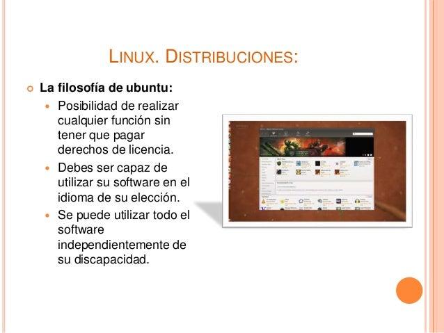 LINUX. DISTRIBUCIONES:  La filosofía de ubuntu:  Posibilidad de realizar cualquier función sin tener que pagar derechos ...