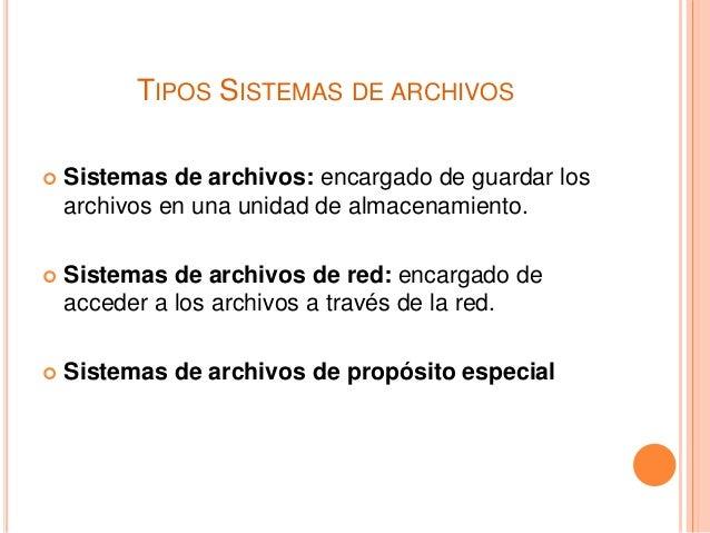 TIPOS SISTEMAS DE ARCHIVOS  Sistemas de archivos: encargado de guardar los archivos en una unidad de almacenamiento.  Si...