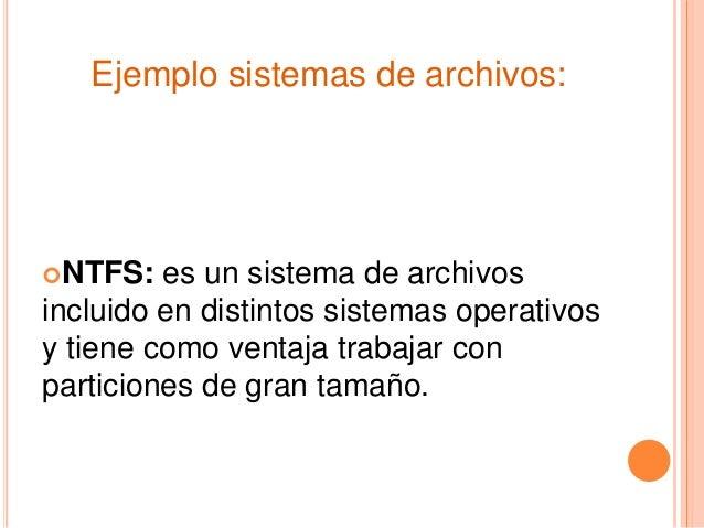NTFS: es un sistema de archivos incluido en distintos sistemas operativos y tiene como ventaja trabajar con particiones d...