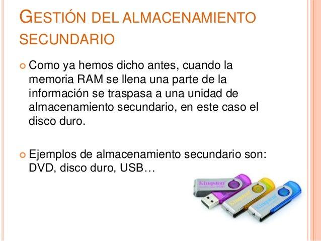 GESTIÓN DEL ALMACENAMIENTO SECUNDARIO  Como ya hemos dicho antes, cuando la memoria RAM se llena una parte de la informac...