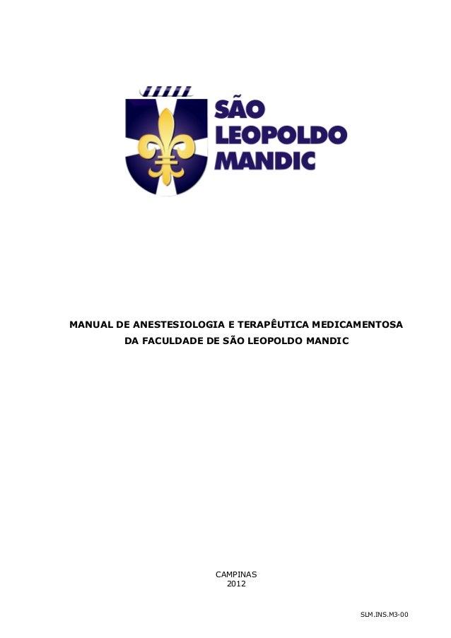 SLM.INS.M3-00 MANUAL DE ANESTESIOLOGIA E TERAPÊUTICA MEDICAMENTOSA DA FACULDADE DE SÃO LEOPOLDO MANDIC CAMPINAS 2012