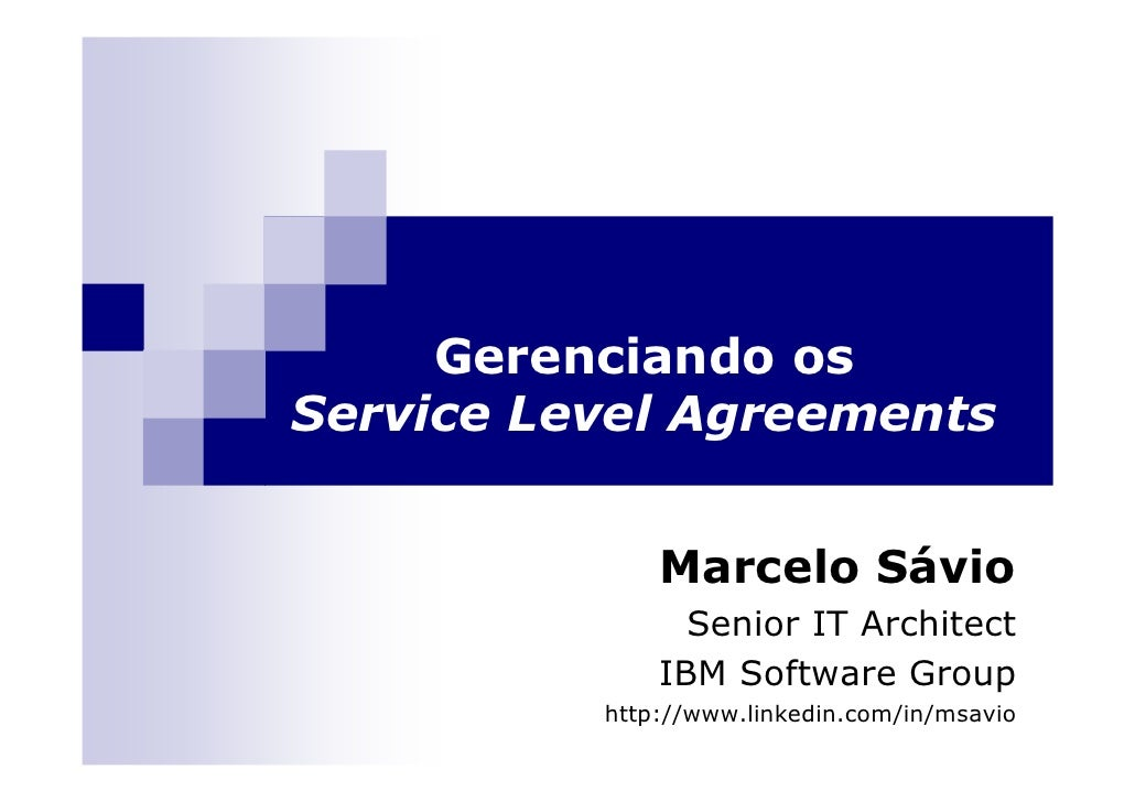 Gerenciando osService Level Agreements              Marcelo Sávio                Senior IT Architect              IBM Soft...