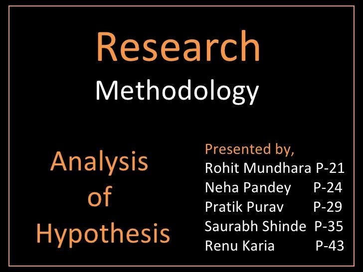 Research   Methodology Presented by, Rohit Mundhara P-21 Neha Pandey  P-24 Pratik Purav  P-29 Saurabh Shinde  P-35 Renu Ka...