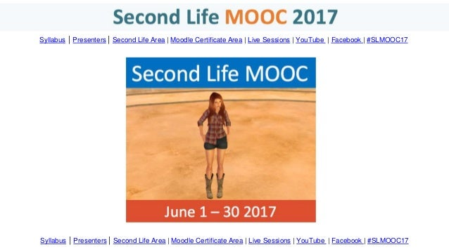 Syllabus | Presenters | Second Life Area | Moodle Certificate Area | Live Sessions | YouTube | Facebook | #SLMOOC17 Syllab...