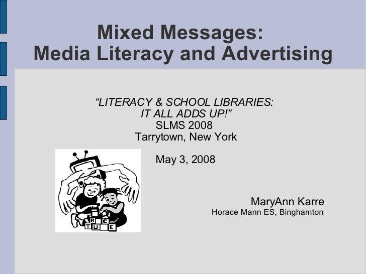 "Mixed Messages:  Media Literacy and Advertising <ul><li>"" LITERACY & SCHOOL LIBRARIES:  </li></ul><ul><li>IT ALL ADDS UP!""..."