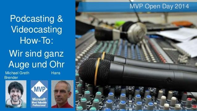 Podcasting & Videocasting How-To: Wir sind ganz Auge und Ohr MVP Open Day 2014 Bildquelle: shutterstock.com Michael Greth ...