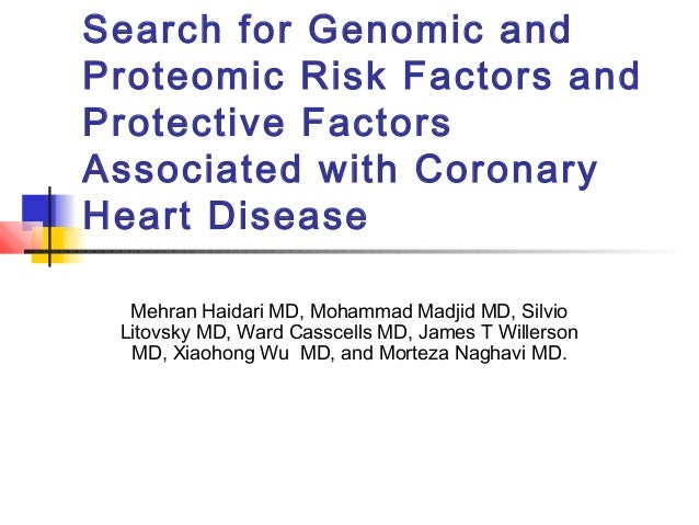 Search for Genomic and Proteomic Risk Factors and Protective Factors Associated with Coronary Heart Disease Mehran Haidari...