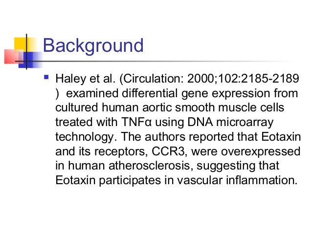 Background  Haley et al. (Circulation: 2000;102:2185-2189 ) examined differential gene expression from cultured human aor...