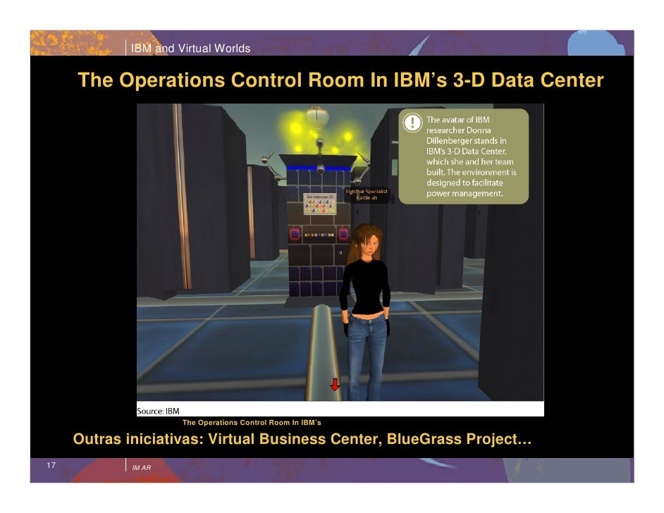 IBM and Virtual Worlds       The Operations Control Room In IBM's 3-D Data Center                          The Operations ...